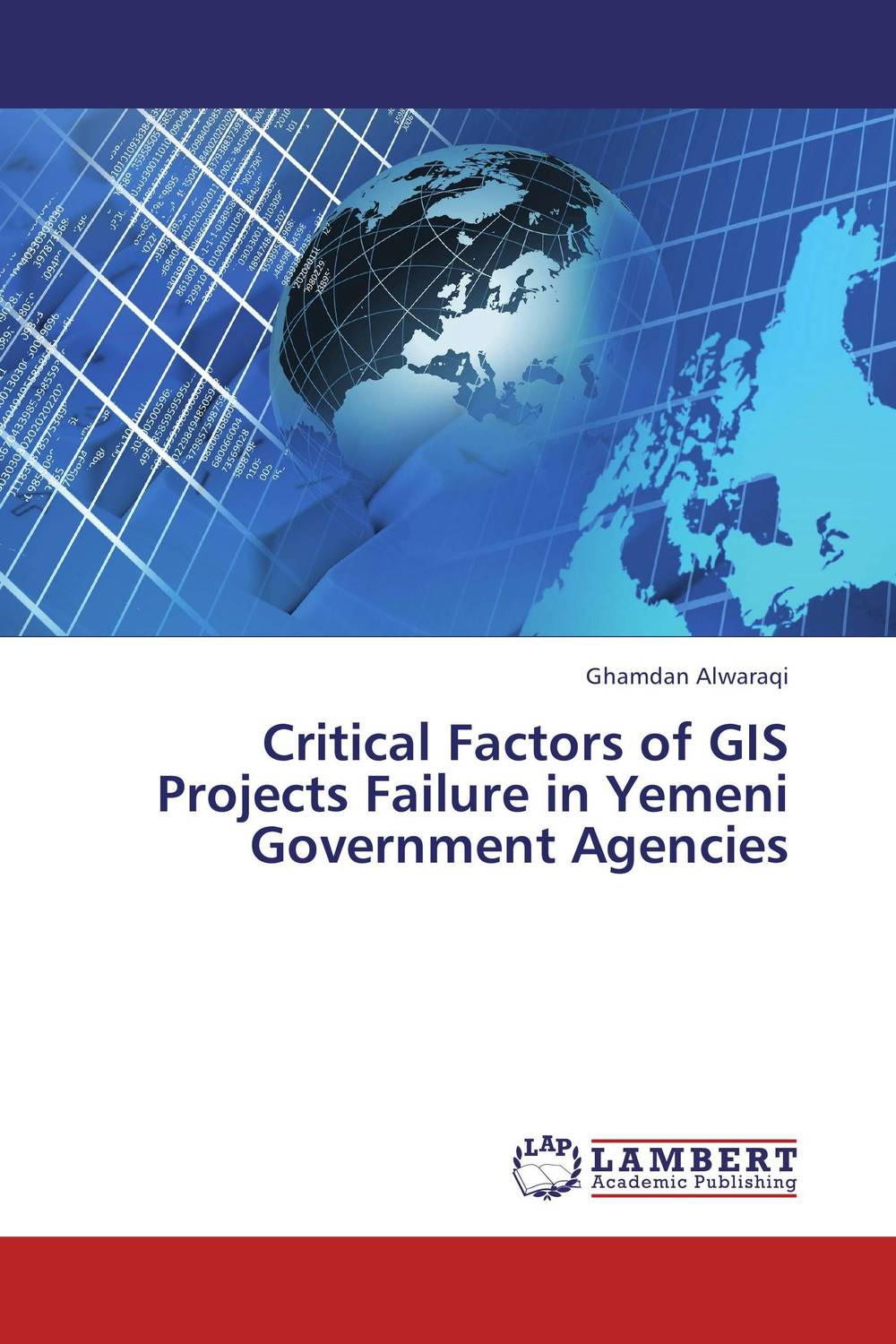 Critical Factors of GIS Projects Failure in Yemeni Government Agencies gis