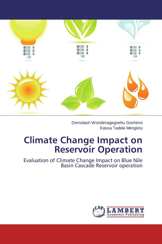 Climate Change Impact on Reservoir Operation demelash wondimagegnehu goshime and kassa tadele mengistu climate change impact on reservoir operation