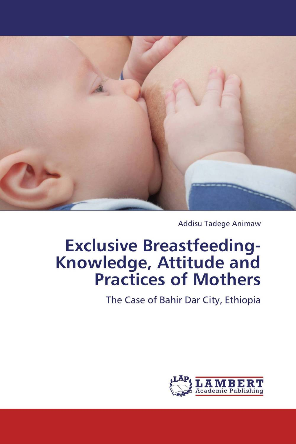 Exclusive Breastfeeding-Knowledge, Attitude and Practices of Mothers breastfeeding knowledge in dhaka bangladesh