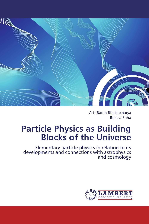 Particle Physics as Building Blocks of the Universe лидия страутман introduction to the world of physics методическое пособие по переводу научно технических текстов