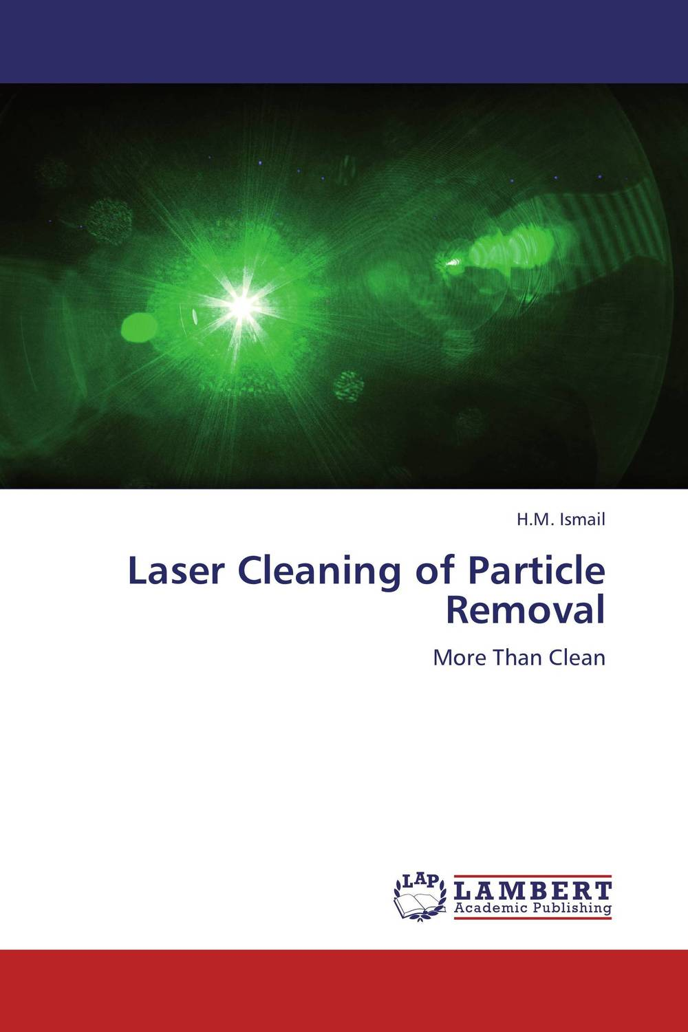 Laser Cleaning of Particle Removal developments in surface contamination and cleaning methods for removal of particle contaminants