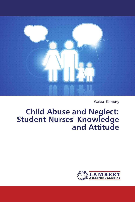 Child Abuse and Neglect: Student Nurses' Knowledge and Attitude child neglect