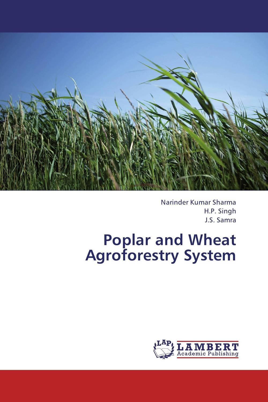 Poplar and Wheat Agroforestry System narinder kumar sharma h p singh and j s samra poplar and wheat agroforestry system
