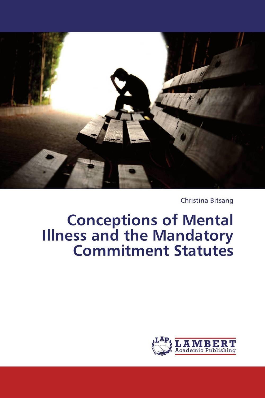 купить Conceptions of Mental Illness and the Mandatory Commitment Statutes онлайн