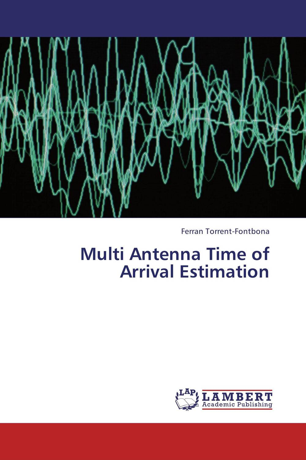 Multi Antenna Time of Arrival Estimation belousov a security features of banknotes and other documents methods of authentication manual денежные билеты бланки ценных бумаг и документов