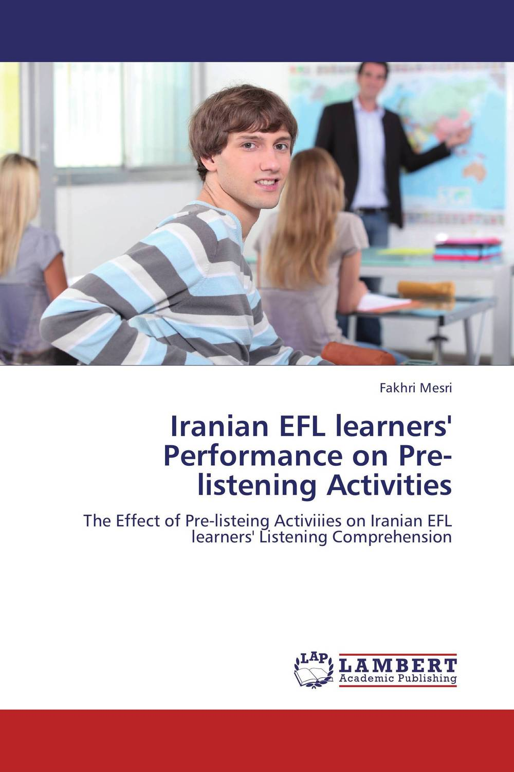 Iranian EFL learners' Performance on Pre-listening Activities a study on english language proficiency of efl learners in bangladesh