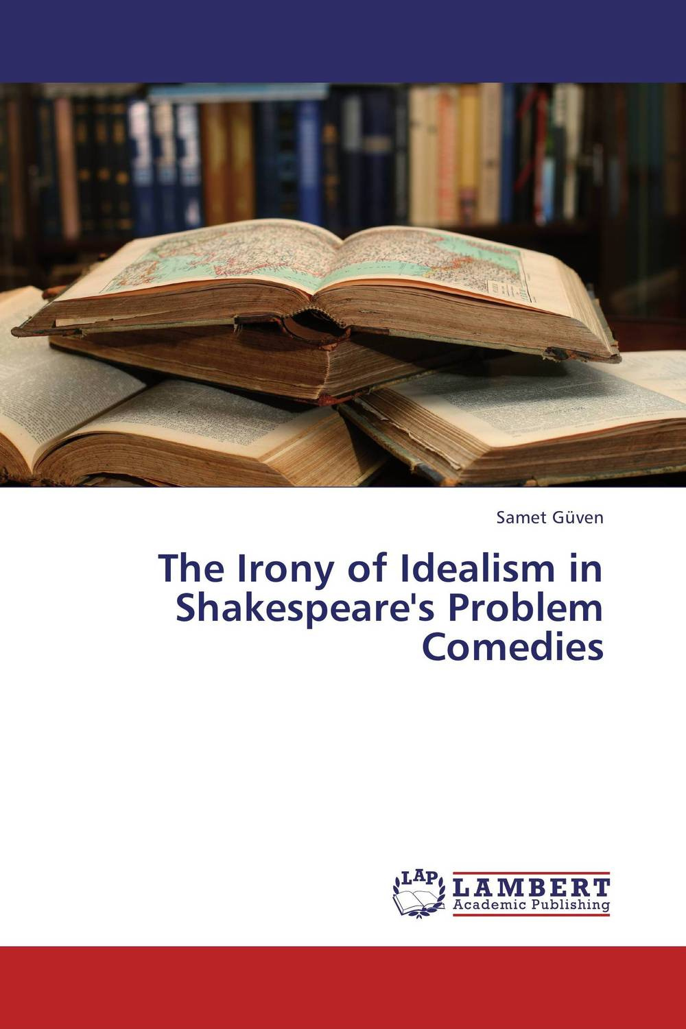 The Irony of Idealism in Shakespeare's Problem Comedies