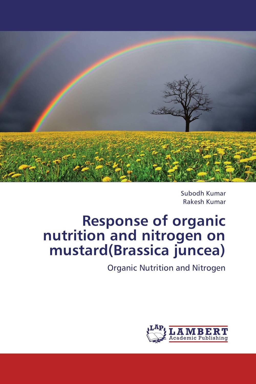 Response of organic nutrition and nitrogen on mustard(Brassica juncea) subodh kumar and rakesh kumar response of organic nutrition and nitrogen on mustard brassica juncea