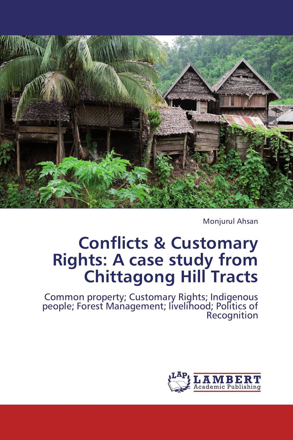 Conflicts & Customary Rights: A case study from Chittagong Hill Tracts a theoritical study of intra state conflicts