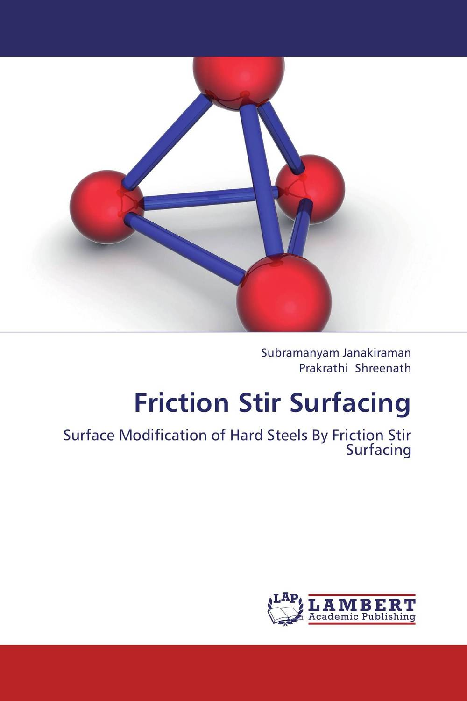 Friction Stir Surfacing s godwin barnabas tirupathi kamatchi and g sathish pandian friction surfacing and electroplating