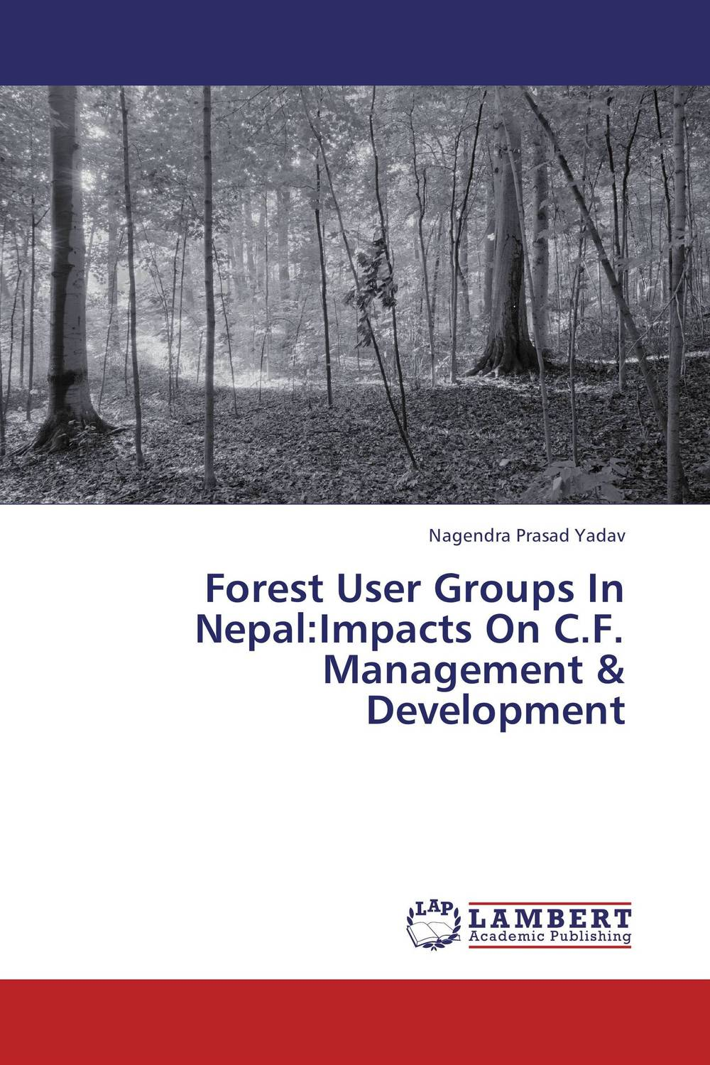 Forest User Groups In Nepal:Impacts On C.F. Management & Development maxwell musingafi raphinos alexander chabaya and emmanuel dumbu groups and community mobilisation for development