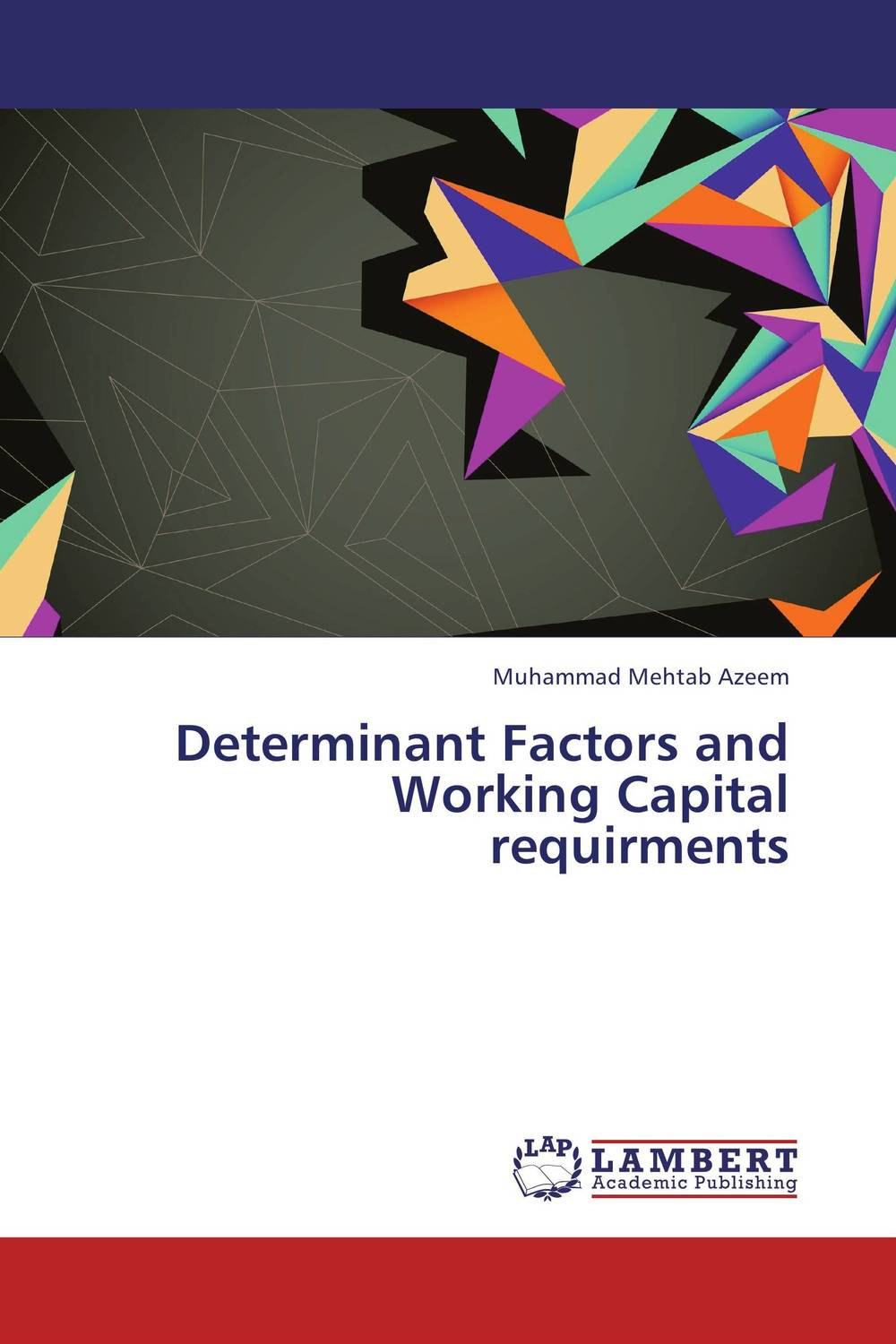 Determinant Factors and Working Capital requirments james sagner working capital management applications and case studies