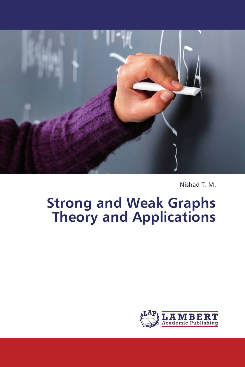 Strong and Weak Graphs Theory and Applications advances in graph theory 3