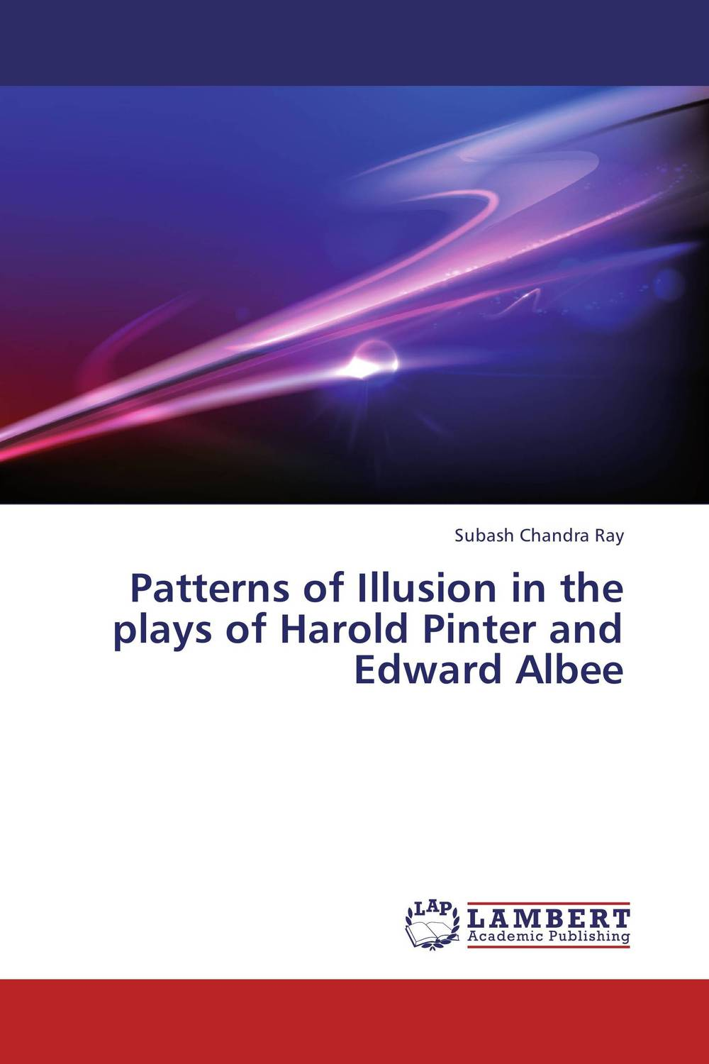 Patterns of Illusion in the plays of Harold Pinter and Edward Albee the theme of familial disintegration in select plays of sam shepard