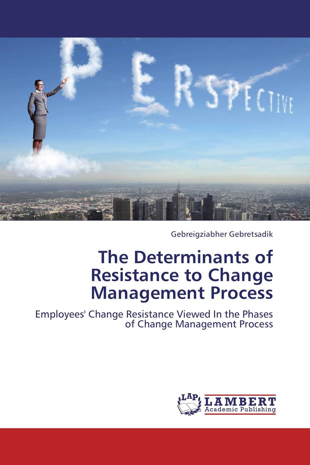 The Determinants of Resistance to Change Management Process driven to distraction