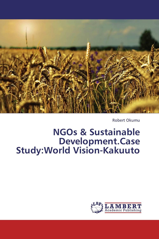 NGOs & Sustainable Development.Case Study:World Vision-Kakuuto cleaner combustion and sustainable world