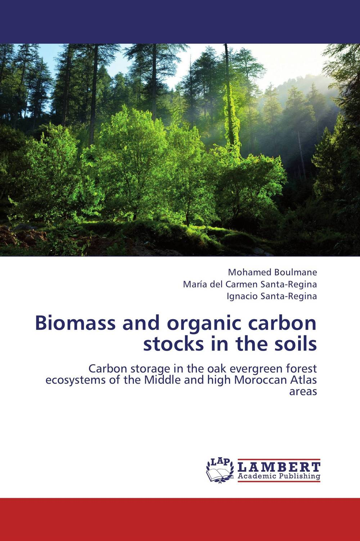 купить Biomass and organic carbon stocks in the soils недорого