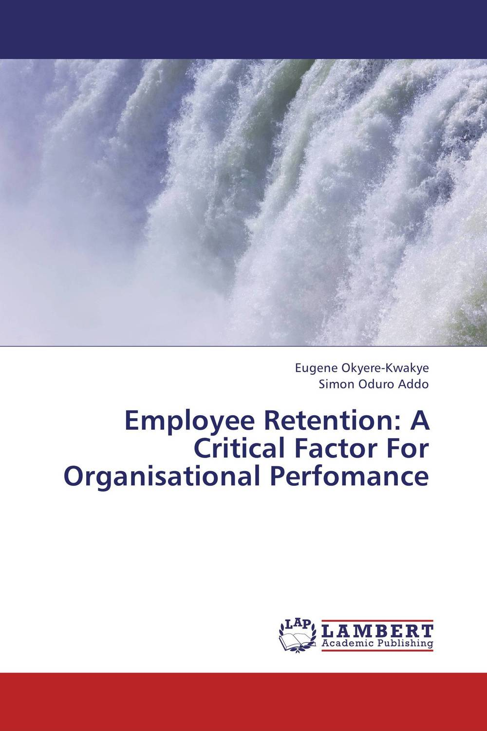 Employee Retention:  A Critical Factor For Organisational Perfomance organizational culture and employee retention