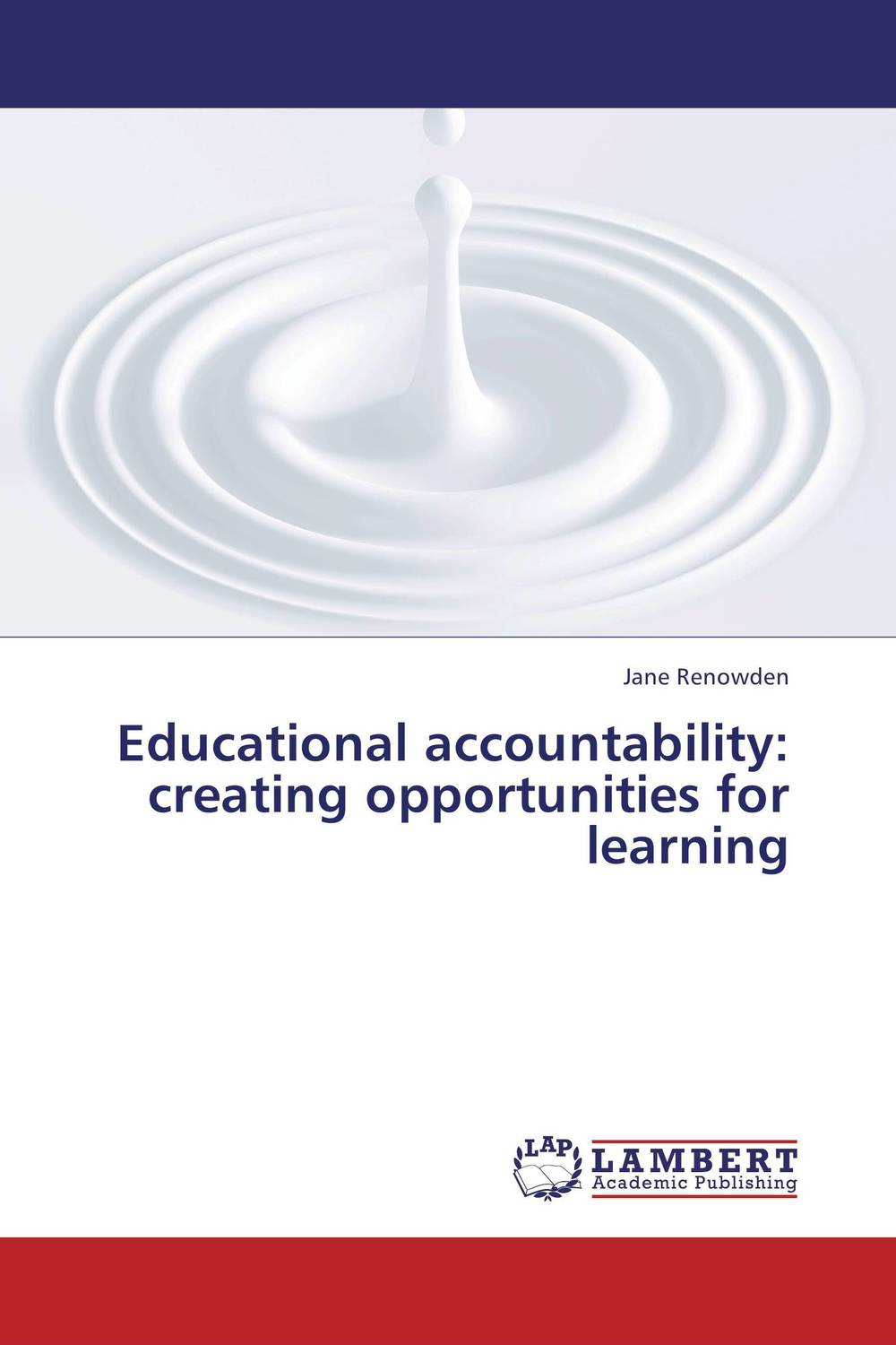 Educational accountability: creating opportunities for learning g james daichendt artist–teacher – a philosophy for creating and teaching