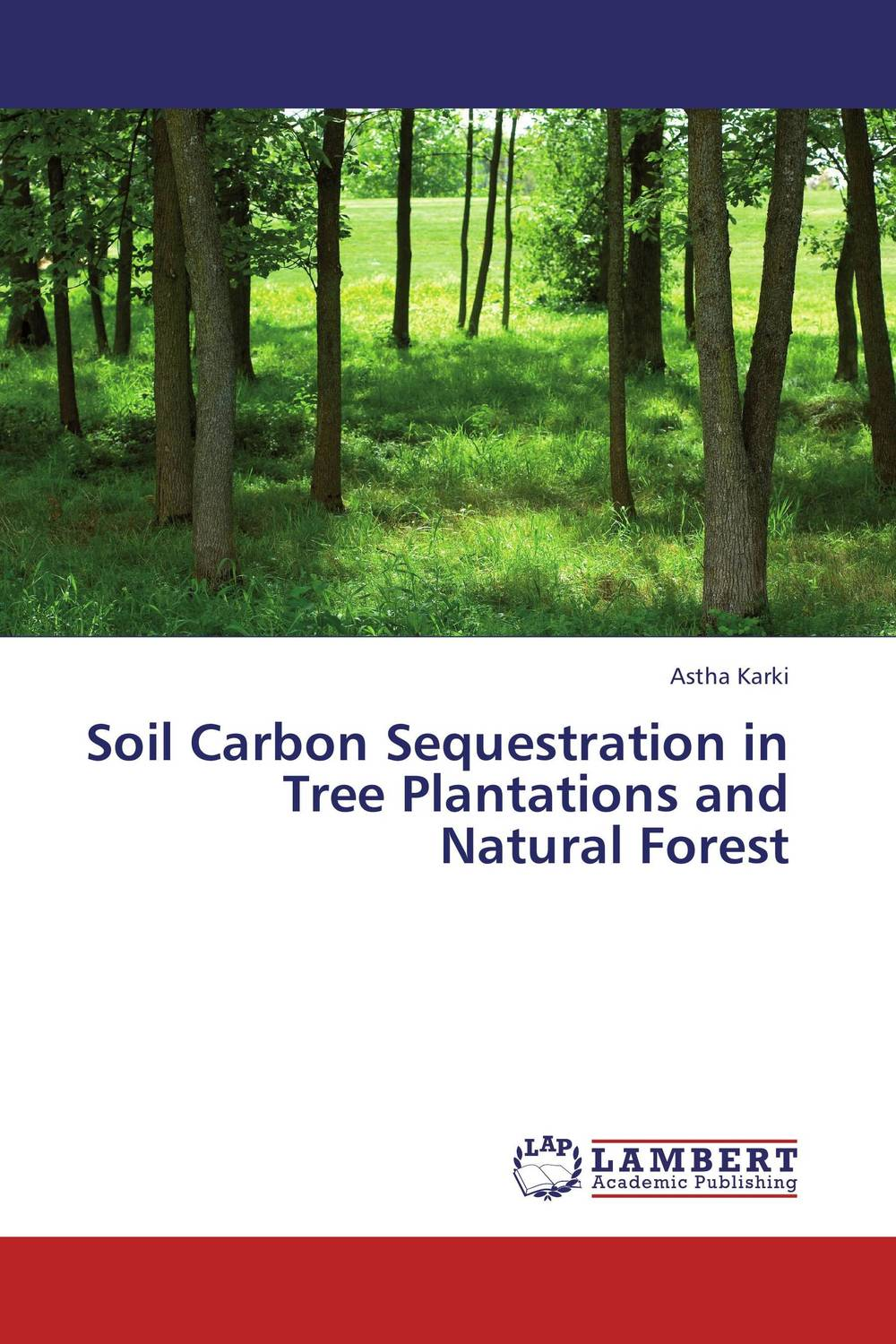 Soil Carbon Sequestration in Tree Plantations and Natural Forest gnanasekar s and chandrasekhar c n carbon sequestration in multipurpose tree species at seedling stage