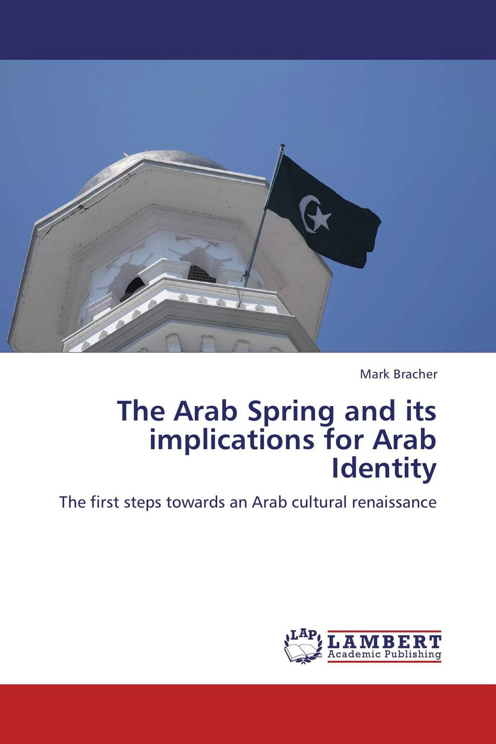 The Arab Spring and its implications for Arab Identity promoting social change in the arab gulf