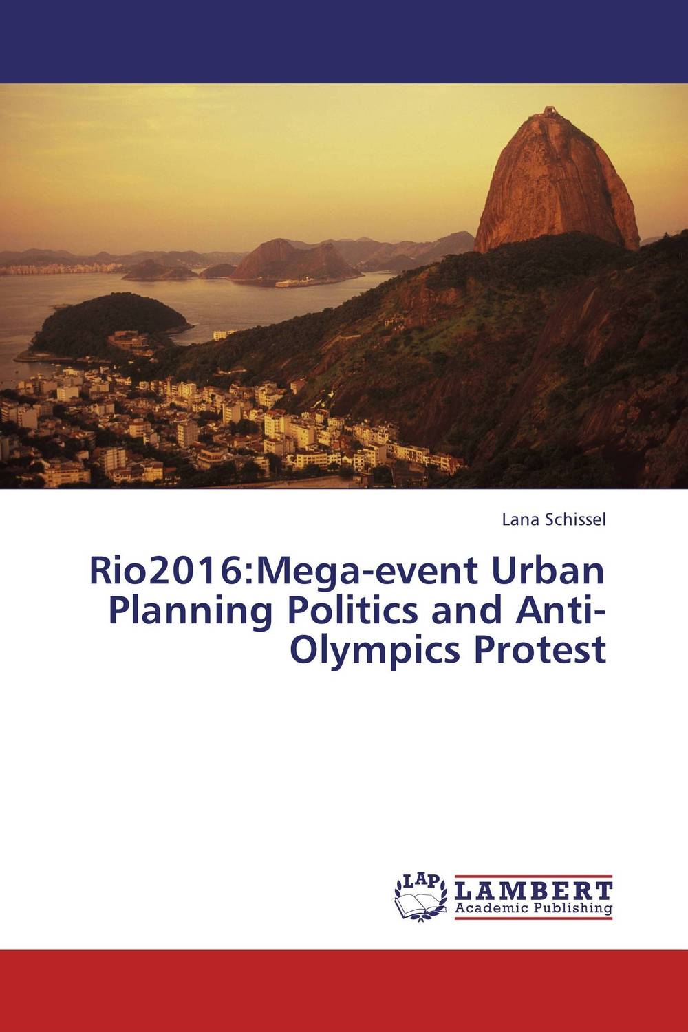 Rio2016:Mega-event Urban Planning Politics and Anti-Olympics Protest evaluation of the impact of a mega sporting event