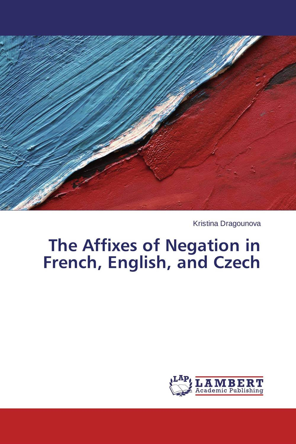 The Affixes of Negation in French, English, and Czech the counterlife