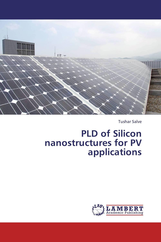купить PLD of Silicon nanostructures for PV applications недорого