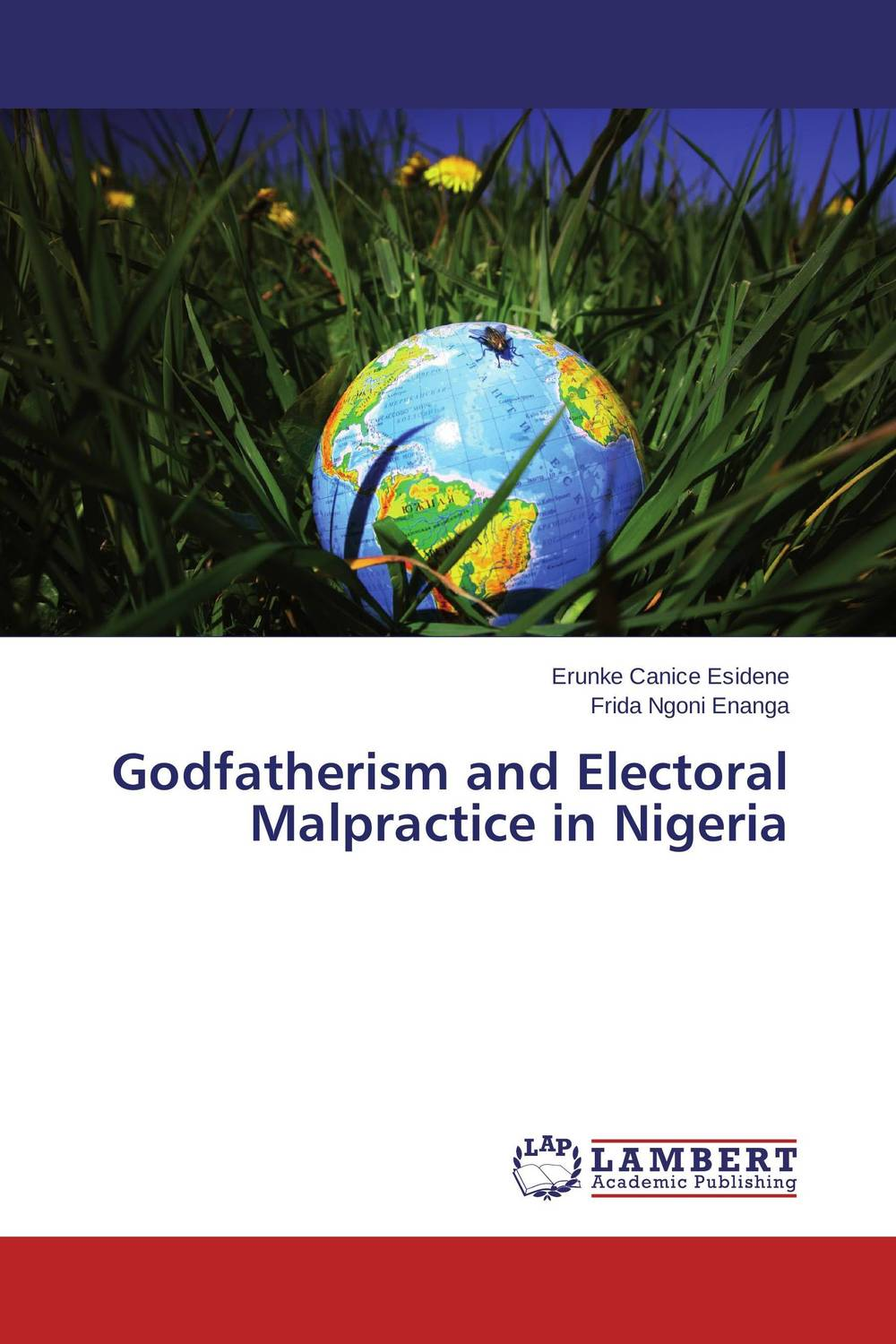 Godfatherism and Electoral Malpractice in Nigeria i must succeed