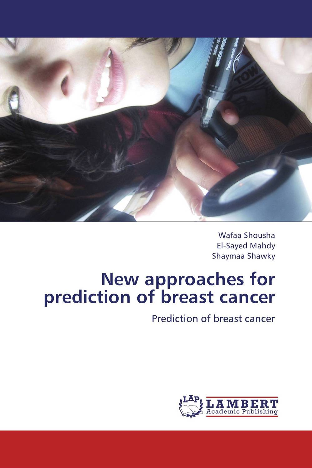 New approaches for prediction of breast cancer what is breast examination checking for lumps in breast by early breast cancer detection device