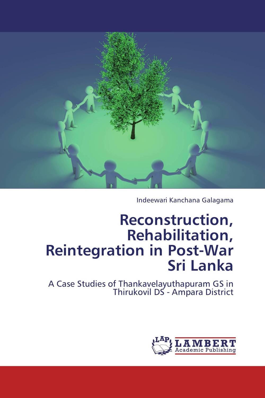 Reconstruction, Rehabilitation, Reintegration in Post-War Sri Lanka shalini prasad explaining war and peace in international relations