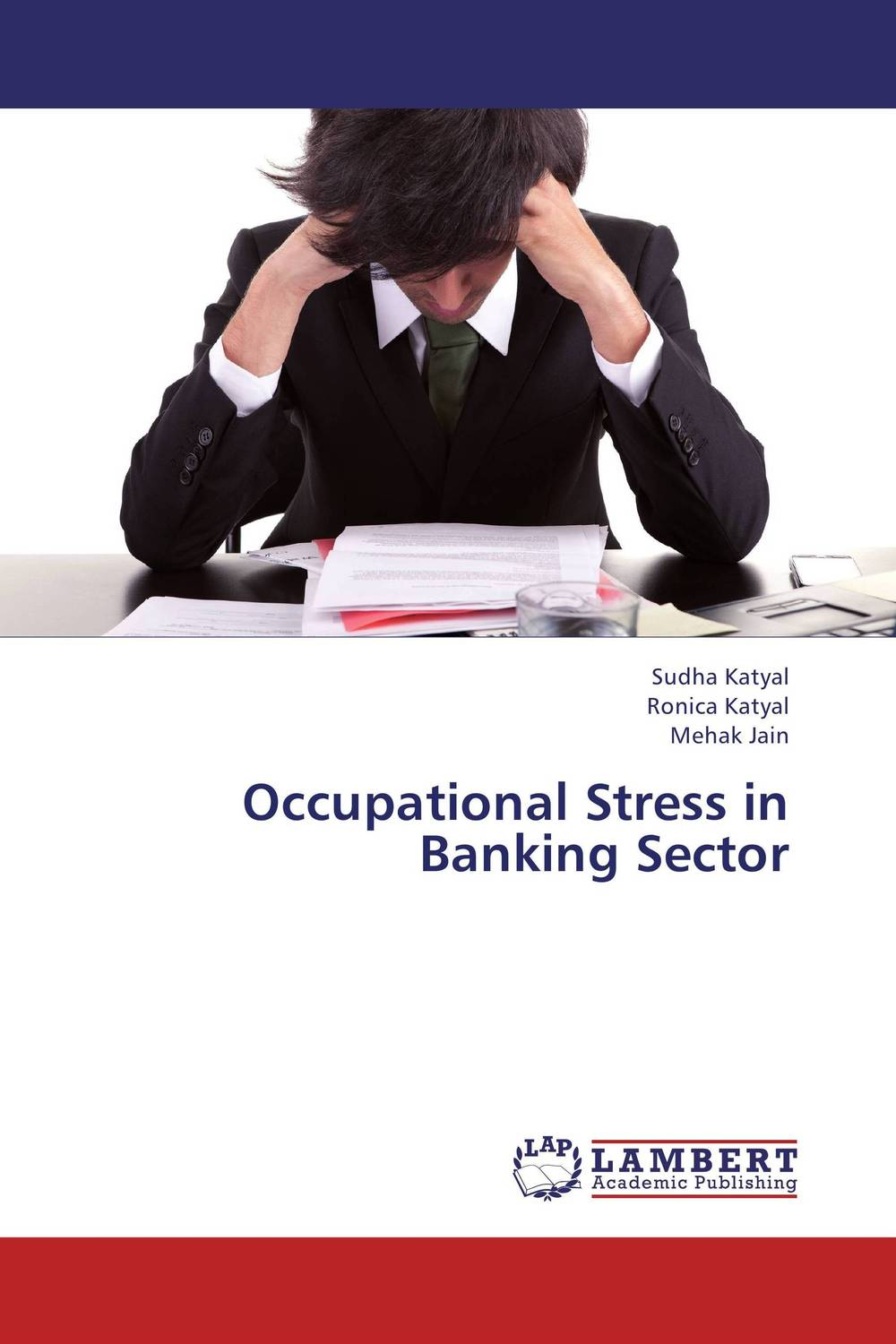 Occupational Stress in Banking Sector dr ripudaman singh mrs arihant kaur bhalla and er indpreet kaur stress among bank employees