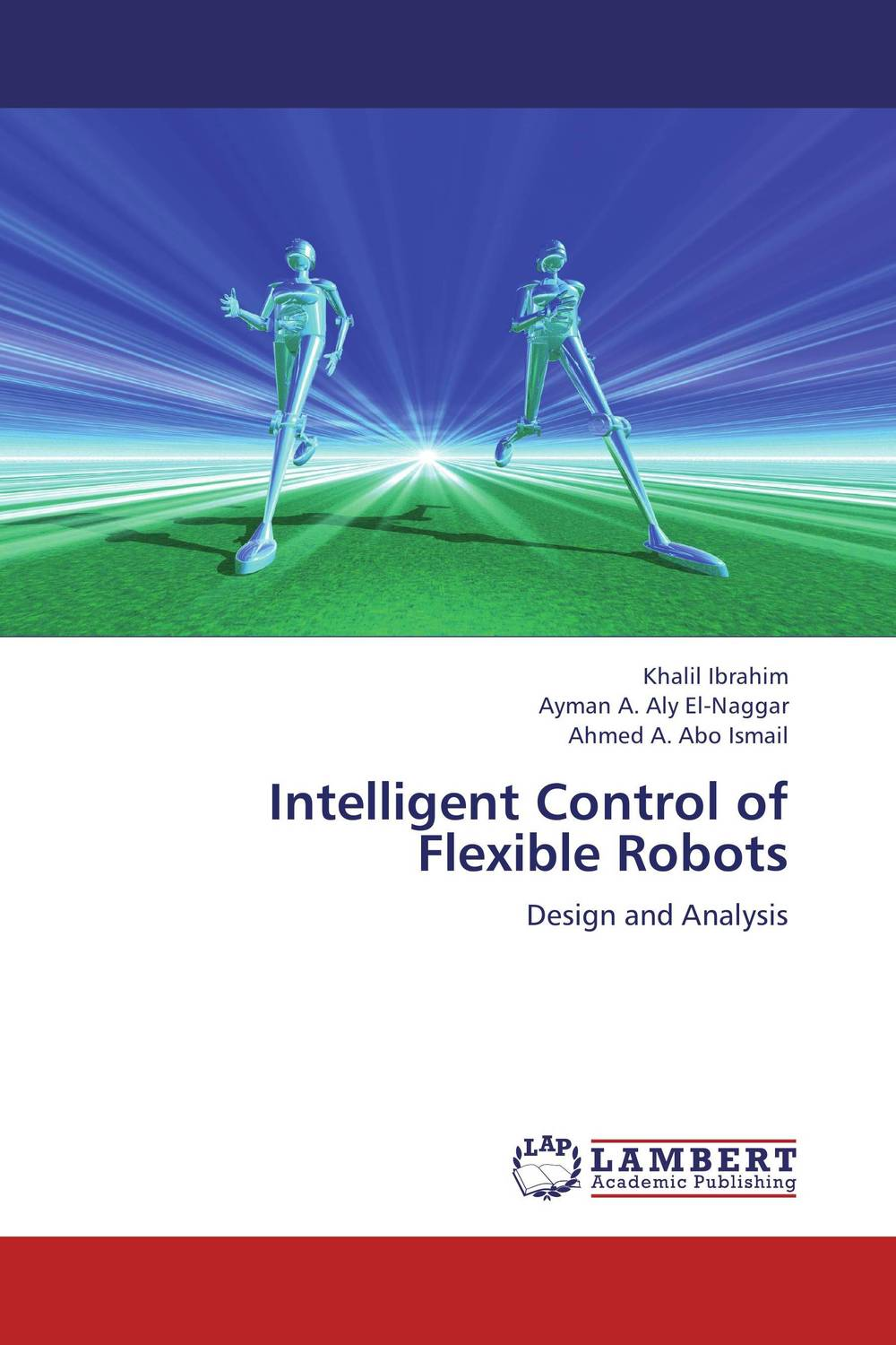 Intelligent Control of Flexible Robots khalil ibrahim ayman a aly el naggar and ahmed a abo ismail intelligent control of flexible robots