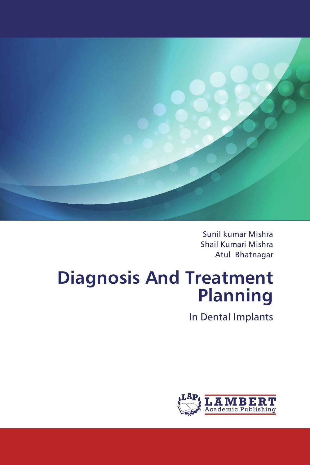 Diagnosis And Treatment Planning shaveta kaushal and atamjit singh pal dental implants and its design