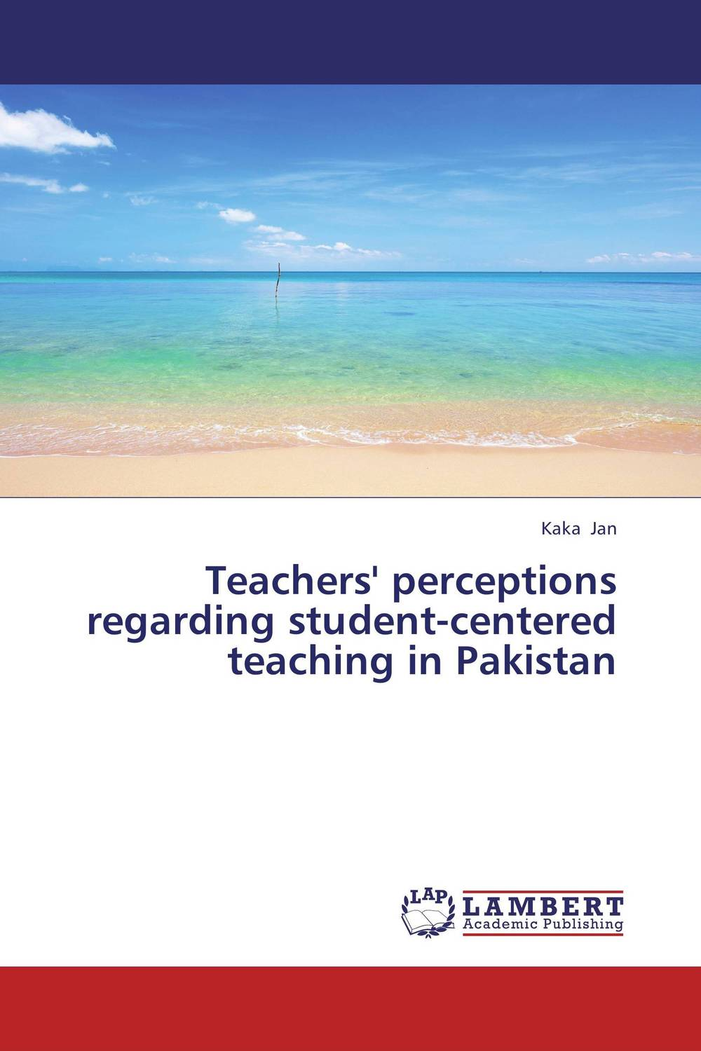 Teachers' perceptions regarding student-centered teaching in Pakistan practical student centered learning facilitation