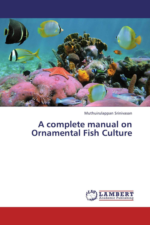 A complete manual on Ornamental Fish Culture