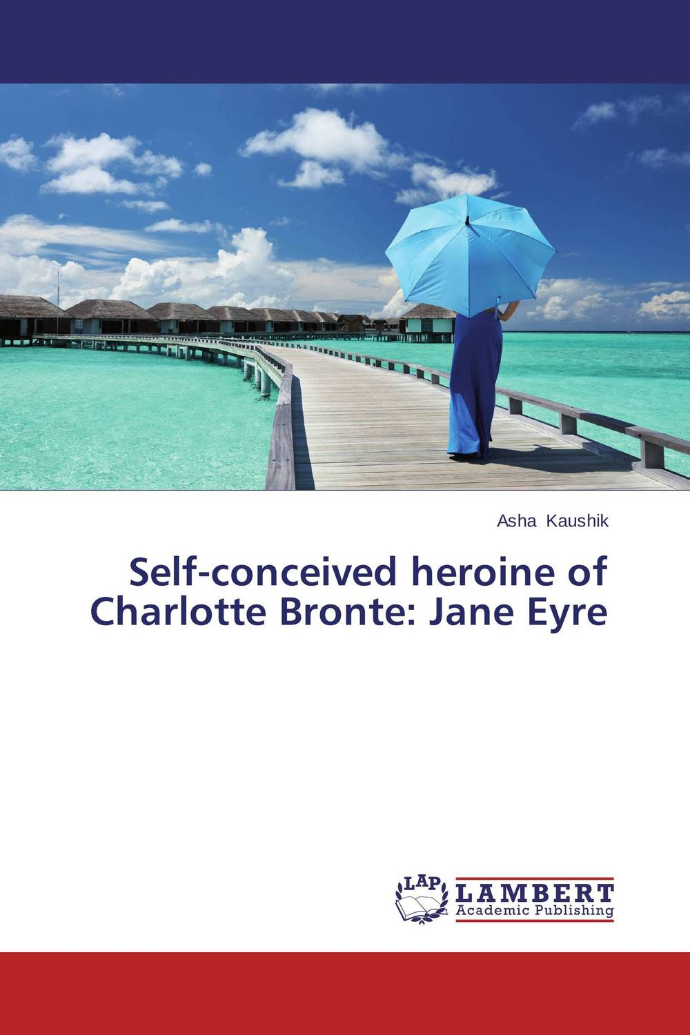 Self-conceived heroine of Charlotte Bronte: Jane Eyre the bronte sisters three novels jane eyre wuthering heights and agnes grey