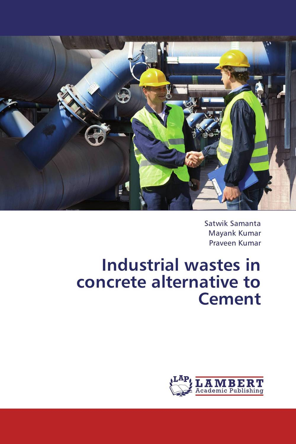 Industrial wastes in concrete alternative to Cement industrial wastes in concrete alternative to cement