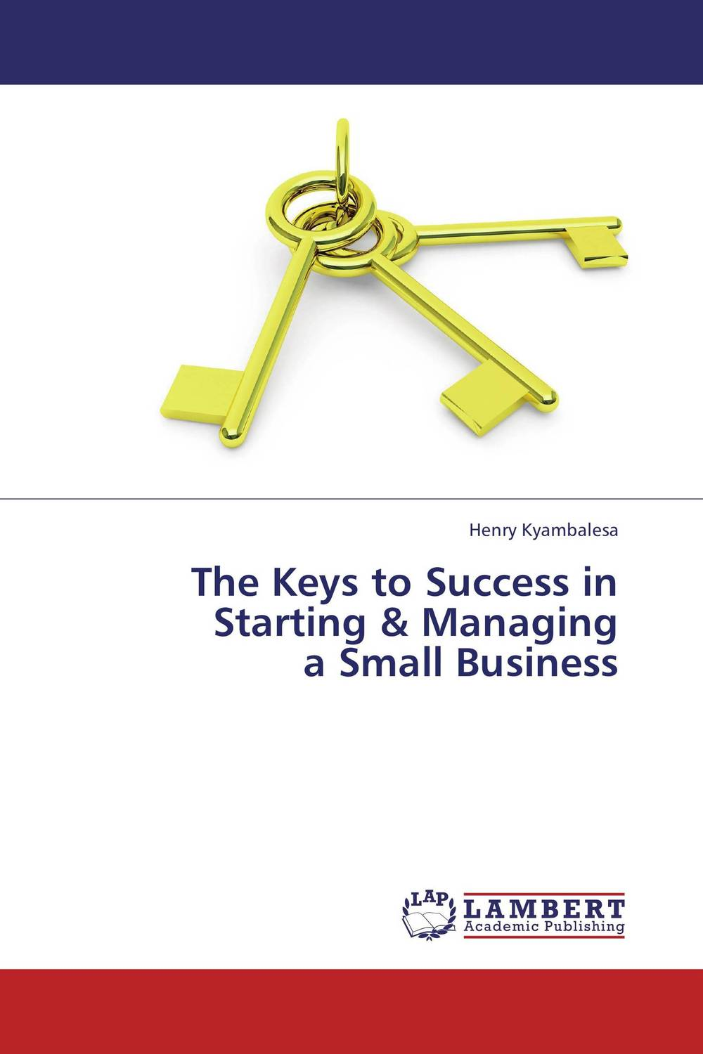 The Keys to Success in Starting & Managing  a Small Business managing projects made simple