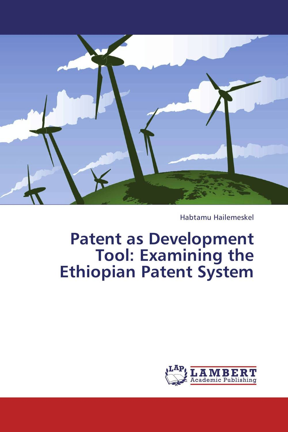 Patent as Development Tool: Examining the Ethiopian Patent System foreign policy as a means for advancing human rights