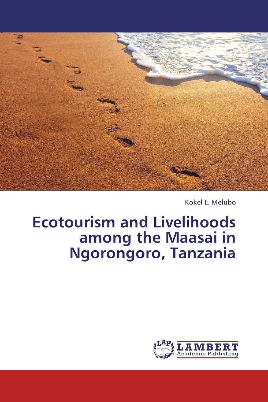Ecotourism and Livelihoods among the Maasai in  Ngorongoro, Tanzania samuel b owusu mintah ecotourism development in ghana an introduction