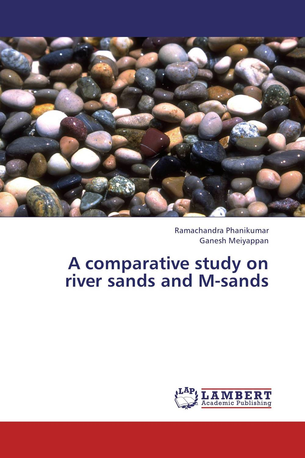 A comparative study on river sands and M-sands rakesh bhatia surinder bir singh and harpreet kaur organizational development comparative study of engineering colleges