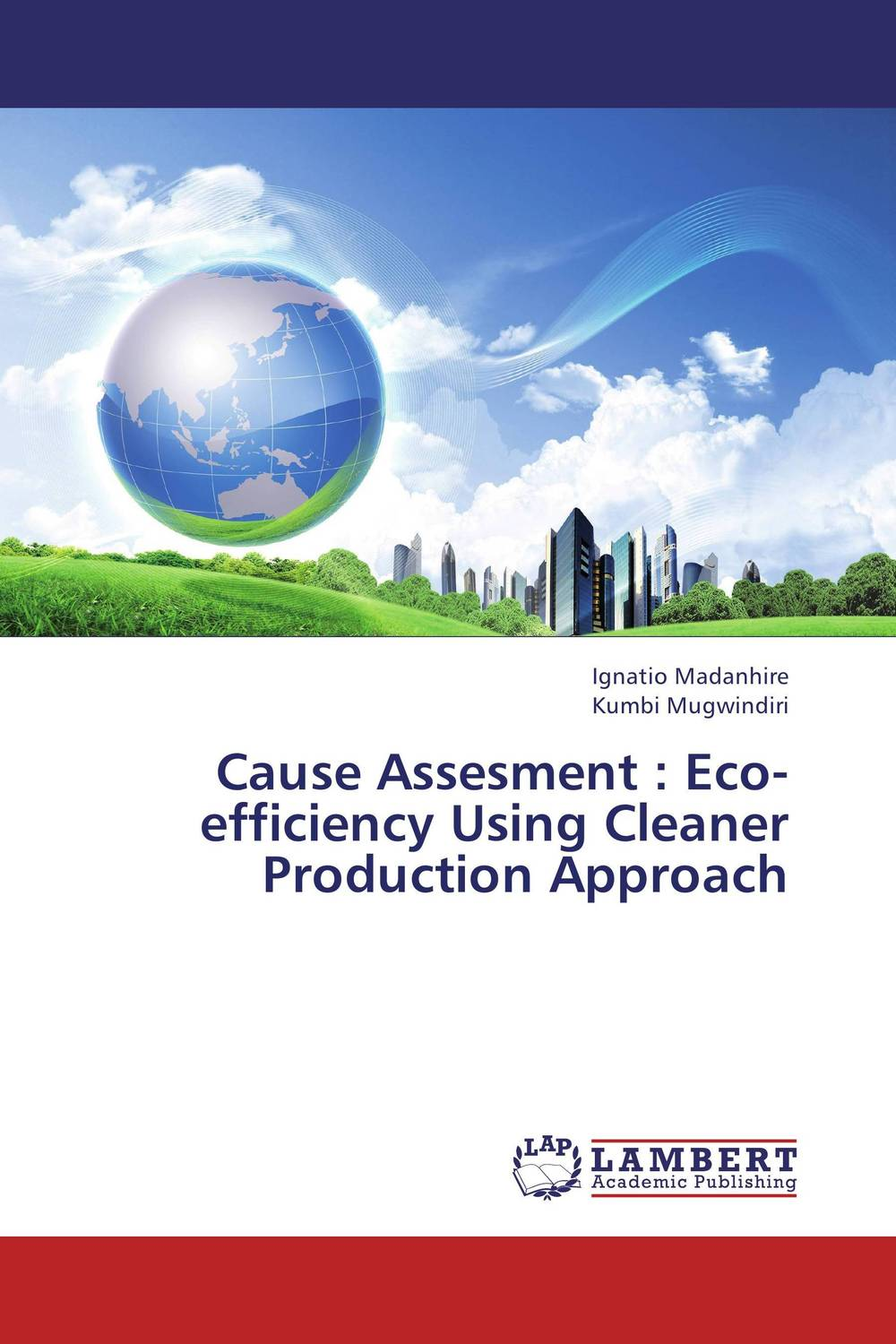Cause Assesment : Eco-efficiency Using Cleaner Production Approach eco–efficiency – the business link to sustainable development