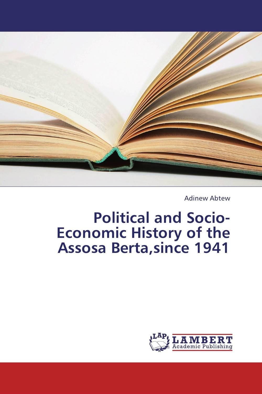 Political and Socio-Economic History of the Assosa Berta,since 1941 economic methodology