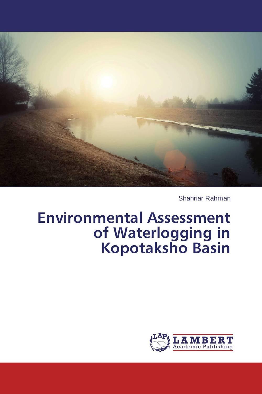 Environmental Assessment of Waterlogging in Kopotaksho Basin d d g l dahanayaka hideyuki tonooka and satoru ozawa satellite remote sensing for environmental assessment of water bodies