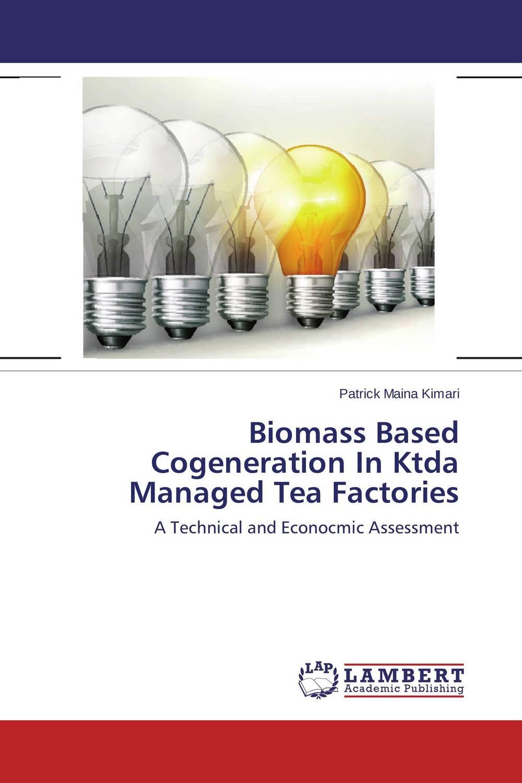 Biomass Based Cogeneration In Ktda Managed Tea Factories