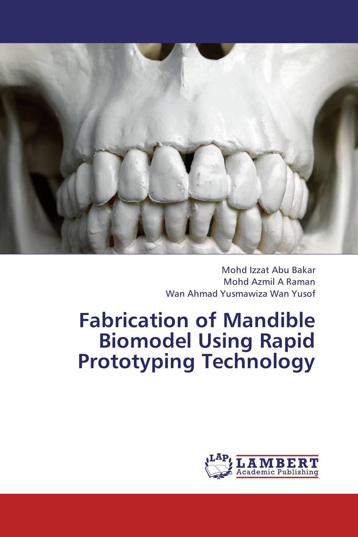 Fabrication of Mandible Biomodel Using Rapid Prototyping Technology rapid prototype