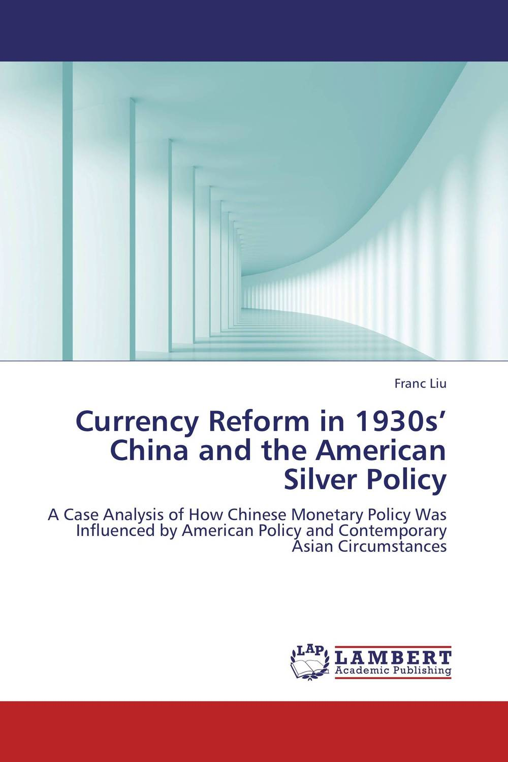 Currency Reform in 1930s' China and the American Silver Policy adventures in chaos – american intervention for reform in the third world