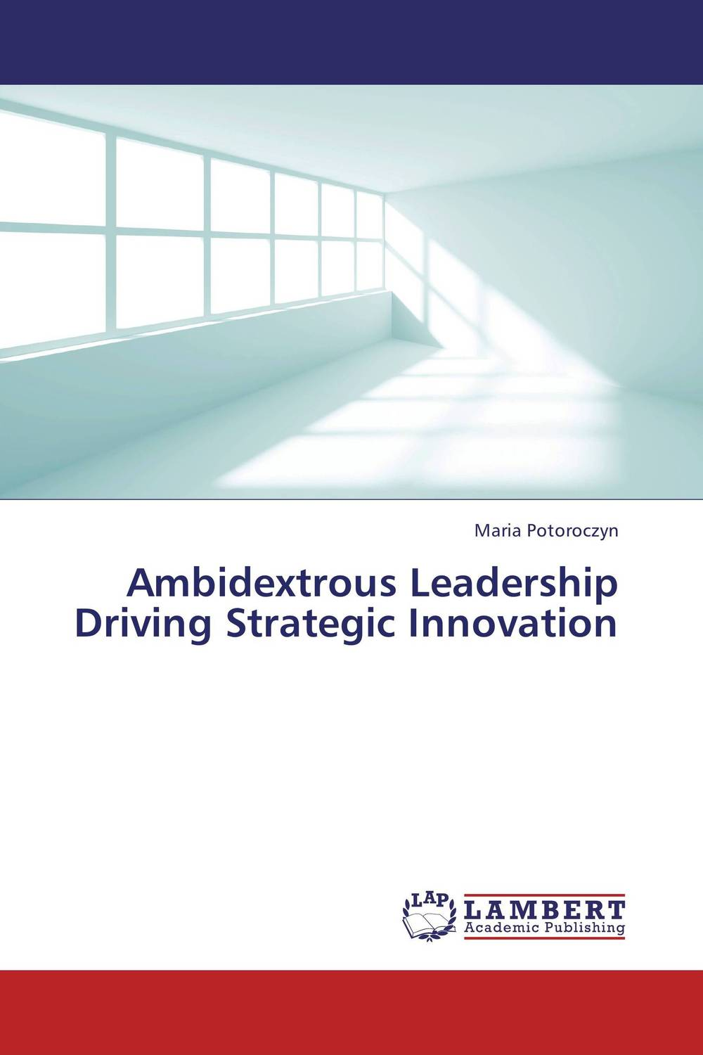 Ambidextrous Leadership Driving Strategic Innovation strategic management of technological innovation