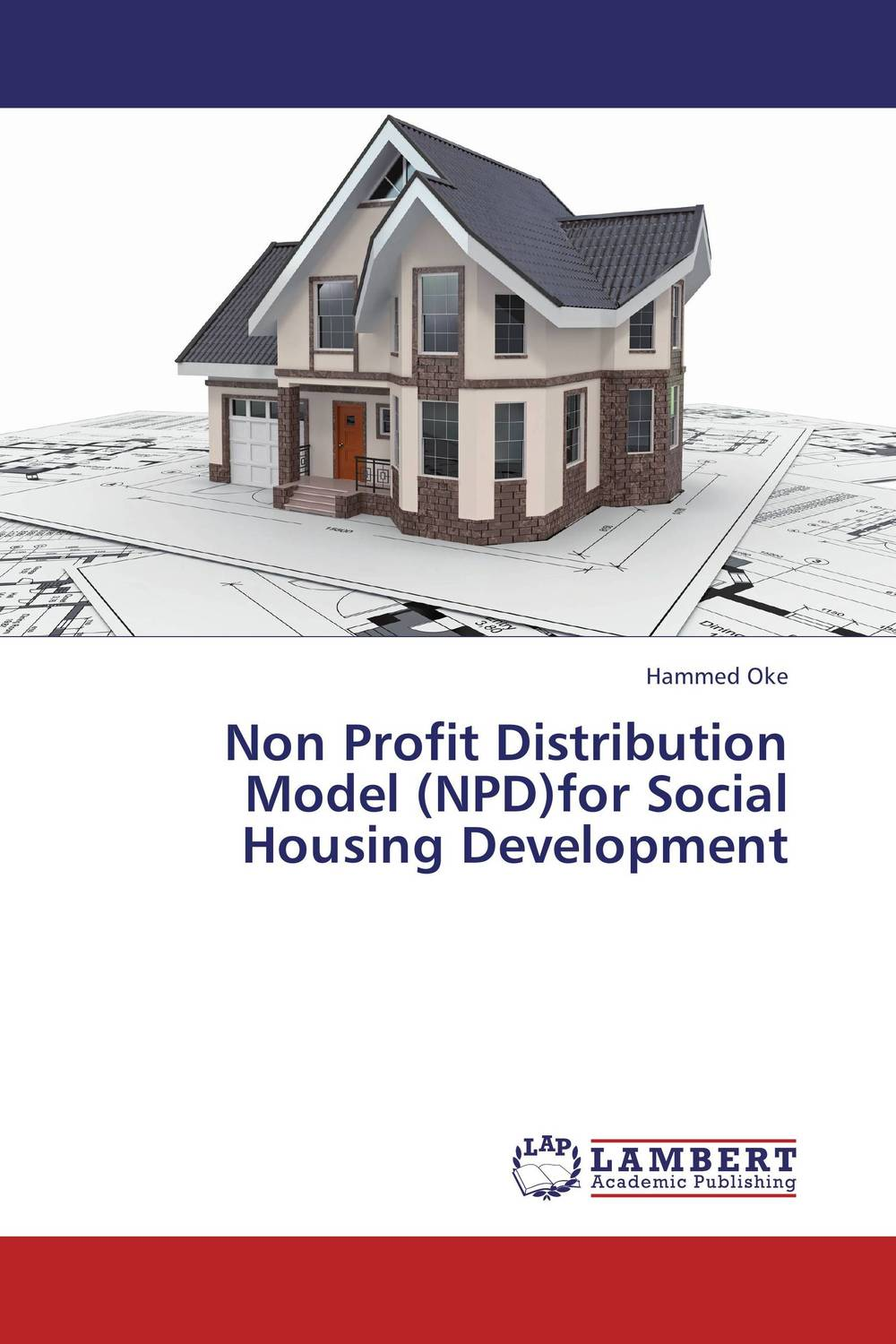Non Profit Distribution Model (NPD)for Social Housing Development critical success criteria for public housing project delivery in ghana